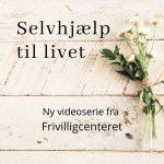 Ny videoserie: Selvhjælp til livet!